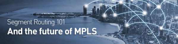 Segment Routing 101 and the Future of MPLS