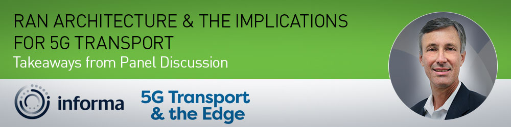 Takeaways from 5G Transport and the Edge Panel Discussion on RAN Architecture & the Implications for 5G Transport