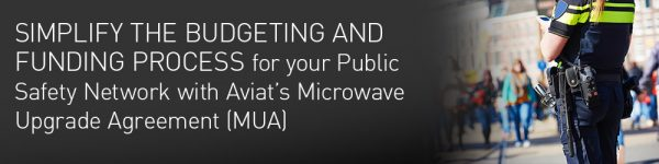 Simplify the Budgeting and Funding Process for your Public Safety Network with Aviat's Microwave Upgrade Agreement (MUA)